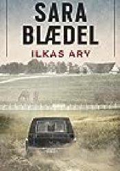 Ilkas arv (Ilka, #2) Book by Sara Blaedel
