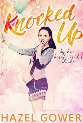 Knocked up, by her best friend's dad. Book by Hazel Gower