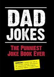 Dad Jokes: The Punniest Joke Book Ever Book by Editors Of Portable Press