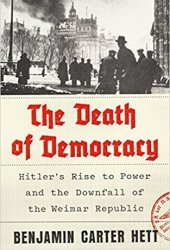 The Death of Democracy: Hitler's Rise to Power and the Downfall of the Weimar Republic Book