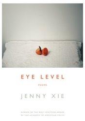 Eye Level: Poems Book by Jenny  Xie