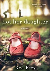 Not Her Daughter Book by Rea Frey