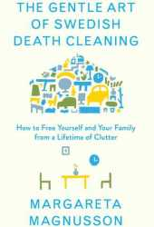 The Gentle Art of Swedish Death Cleaning: How to Free Yourself and your Family from a Lifetime of Clutter Book
