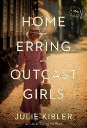 Home for Erring and Outcast Girls Book by Julie Kibler