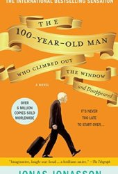 The Hundred-Year-Old Man Who Climbed Out of the Window and Disappeared (The Hundred-Year-Old Man, #1) Book