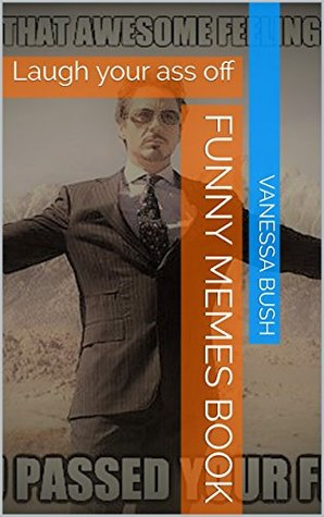 Funny Memes Book Laugh Your Ass Off By Vanessa Bush