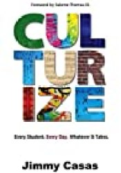 Culturize: Every Student. Every Day. Whatever It Takes. Book by Jimmy Casas