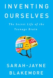 Inventing Ourselves: The Secret Life of the Teenage Brain Book