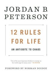 12 Rules for Life: An Antidote to Chaos Book by Jordan B. Peterson