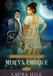 So Rough a Course (Elizabeth Elliot's Story - Mercy's Embrace #1) Book by Laura Hile