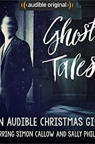 Ghostly Tales: An Audible Christmas Gift PDF Book by Joseph Lidster, Charles Dickens, E.F. Benson, J.H. Riddell, Amelia B. Edwards, Simon Callow, Sally Phillips PDF ePub