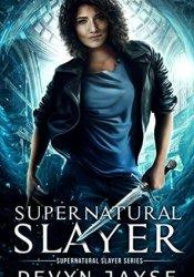 Supernatural Slayer (Supernatural Slayer #1) Book by Devyn Jayse