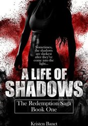 A Life Of Shadows (The Redemption Saga, #1) Book by Kristen Banet