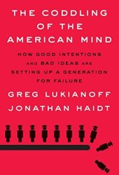 The Coddling of the American Mind: How Good Intentions and Bad Ideas Are Setting Up a Generation for Failure Book