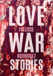 Love War Stories Book by Ivelisse Rodriguez
