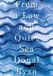 From a Low and Quiet Sea Book by Donal Ryan