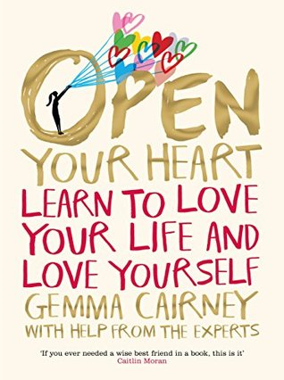 Open Your Heart: Learn to Love Your Life and Love Yourself