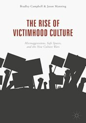 The Rise of Victimhood Culture: Microaggressions, Safe Spaces, and the New Culture Wars Book by Bradley   Campbell