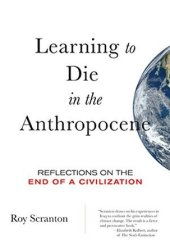 Learning to Die in the Anthropocene: Reflections on the End of a Civilization Book