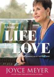 Living a Life You Love: Embracing the Adventure of Being Led by the Holy Spirit Book by Joyce Meyer