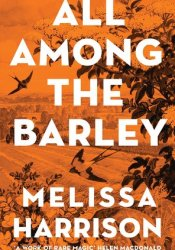 All Among The Barley Book by Melissa  Harrison