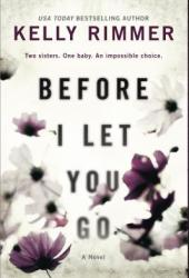 Before I Let You Go: A Novel Book