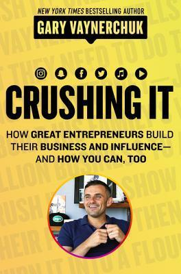 Download Crushing It!: How Great Entrepreneurs Build Their Business and Influence—and How You Can, Too