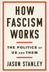 How Fascism Works: The Politics of Us and Them Book