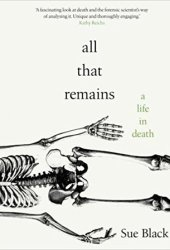 All That Remains: A Life in Death Book