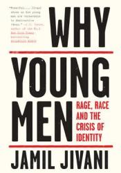 Why Young Men: Rage, Race and the Crisis of Identity Book by Jamil Jivani