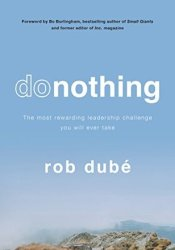 Donothing: The Most Rewarding Leadership Challenge You'll Ever Take Book by Rob Dubé