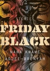 Friday Black Book by Nana Kwame Adjei-Brenyah