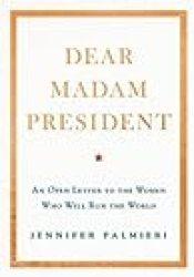 Dear Madam President: An Open Letter to the Women Who Will Run the World Book by Jennifer Palmieri