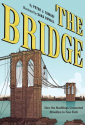 The Bridge: How the Roeblings Connected Brooklyn to New York Book