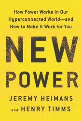 New Power: How Power Works in Our Hyperconnected World—and How to Make It Work for You Book