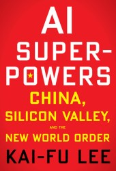 AI Superpowers: China, Silicon Valley, and the New World Order Book