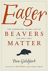 Eager: The Surprising, Secret Life of Beavers and Why They Matter Book