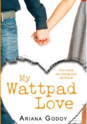 My Wattpad Love (My Wattpad Love #1) Book by Ariana Godoy