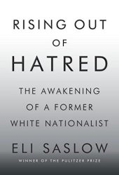Rising Out of Hatred: The Awakening of a Former White Nationalist Book