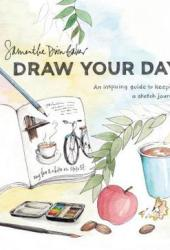 Draw Your Day: An Inspiring Guide to Keeping a Sketch Journal Book