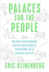 Palaces for the People: How Social Infrastructure Can Help Fight Inequality, Polarization, and the Decline of Civic Life Book