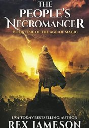 The People's Necromancer (The Age of Magic, #1) Book by Rex Jameson