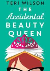 The Accidental Beauty Queen Book by Teri Wilson