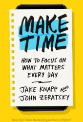 Make Time: How to Focus on What Matters Every Day Book