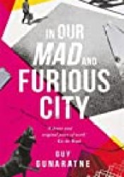 In Our Mad and Furious City Book by Guy Gunaratne