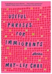 Useful Phrases for Immigrants: Stories Book by May-lee Chai
