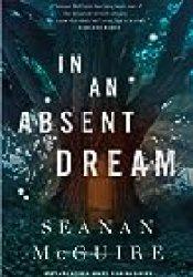 In an Absent Dream (Wayward Children, #4) Book by Seanan McGuire