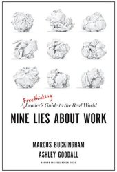 Nine Lies About Work: A Freethinking Leader's Guide to the Real World Book