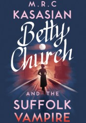 Betty Church and the Suffolk Vampire (Betty Church Mystery, #1) Book by M.R.C. Kasasian