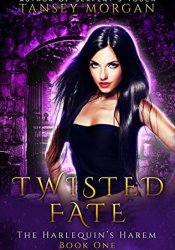 Twisted Fate (The Harlequin's Harem, #1) Book by Tansey Morgan